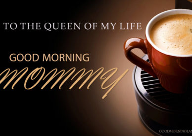 Good Morning Mommy Good Morning Images Quotes, Wishes, Messages, greetings & eCards